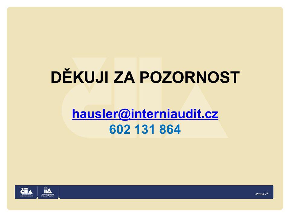 DĚKUJI ZA POZORNOST hausler@interniaudit.cz 602 131 864 strana 28