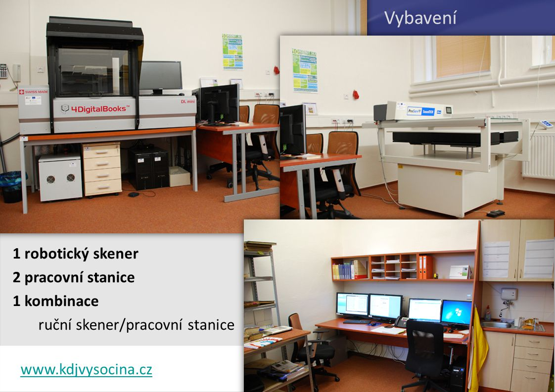 Vybavení 1 robotický skener 2 pracovní stanice 1 kombinace