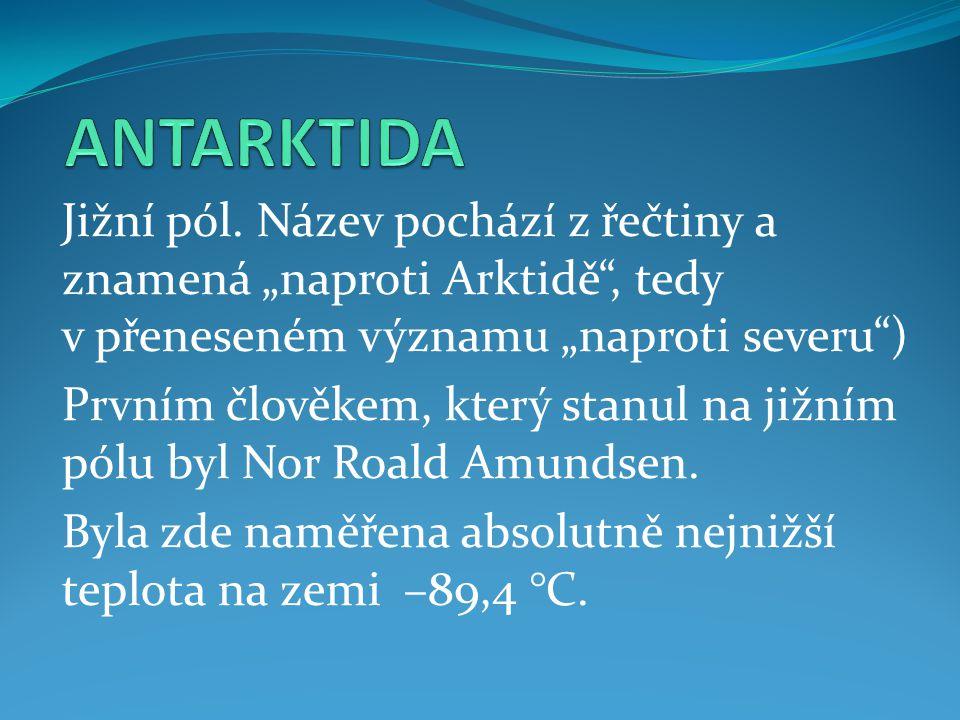 """ANTARKTIDA Jižní pól. Název pochází z řečtiny a znamená """"naproti Arktidě , tedy v přeneseném významu """"naproti severu )"""