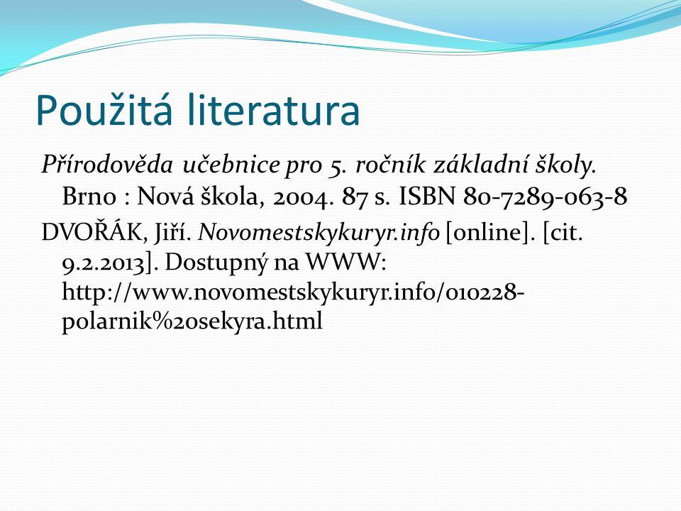 Použitá literatura Přírodověda učebnice pro 5. ročník základní školy. Brno : Nová škola, 2004. 87 s. ISBN 80-7289-063-8.