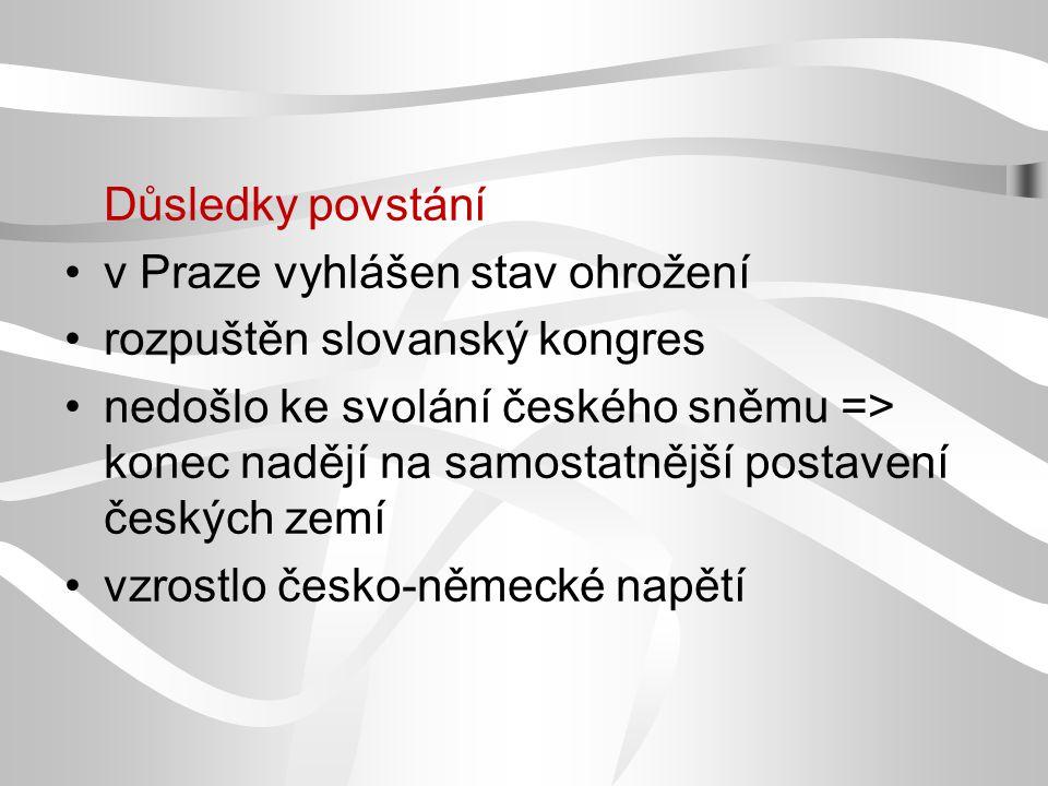 Důsledky povstání v Praze vyhlášen stav ohrožení. rozpuštěn slovanský kongres.