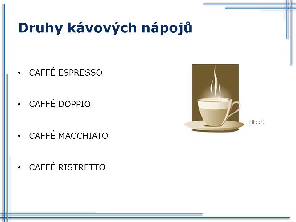Druhy kávových nápojů CAFFÉ ESPRESSO CAFFÉ DOPPIO CAFFÉ MACCHIATO