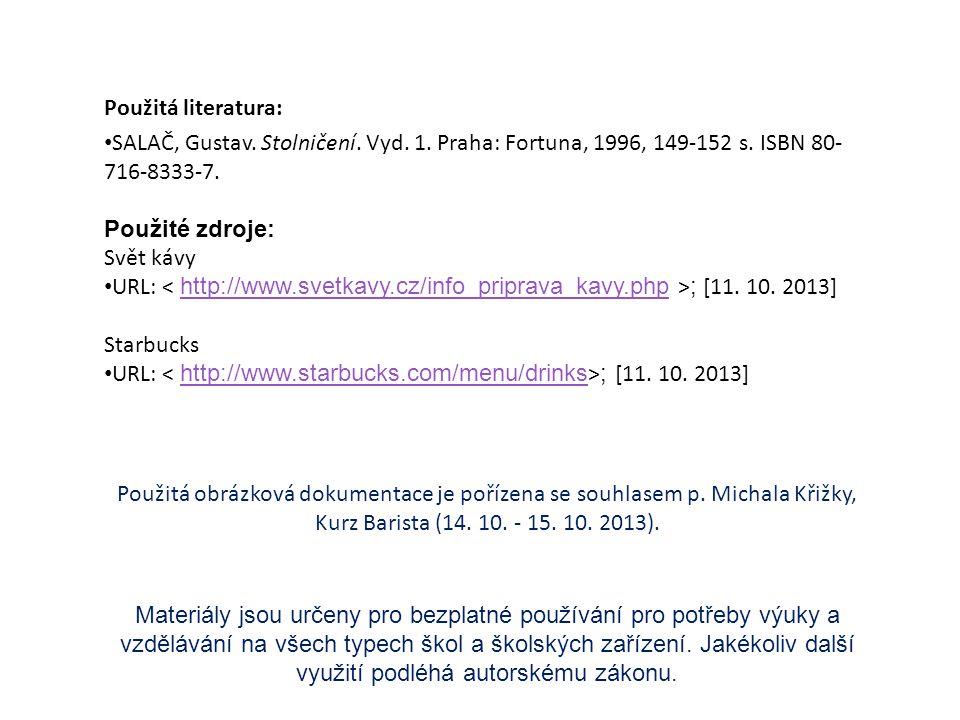 Použitá literatura: SALAČ, Gustav. Stolničení. Vyd. 1. Praha: Fortuna, 1996, 149-152 s. ISBN 80-716-8333-7.