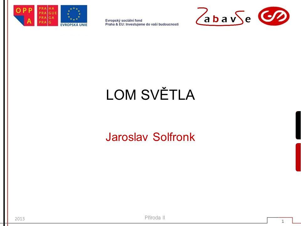 LOM SVĚTLA Jaroslav Solfronk 2013 Příroda II