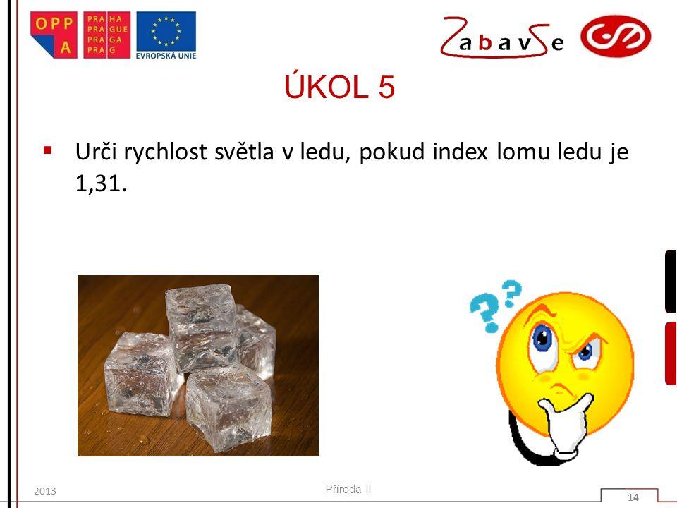 ÚKOL 5 Urči rychlost světla v ledu, pokud index lomu ledu je 1,31.