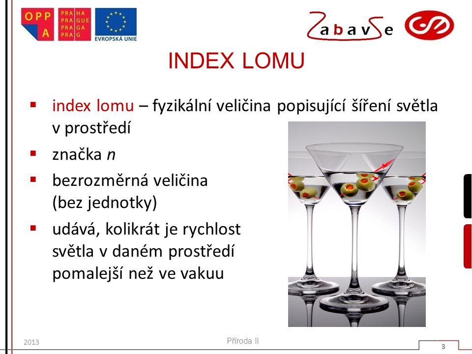INDEX LOMU index lomu – fyzikální veličina popisující šíření světla v prostředí. značka n. bezrozměrná veličina (bez jednotky)