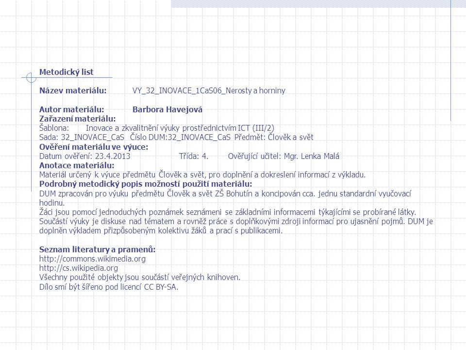 Metodický list Název materiálu: VY_32_INOVACE_1CaS06_Nerosty a horniny. Autor materiálu: Barbora Havejová.
