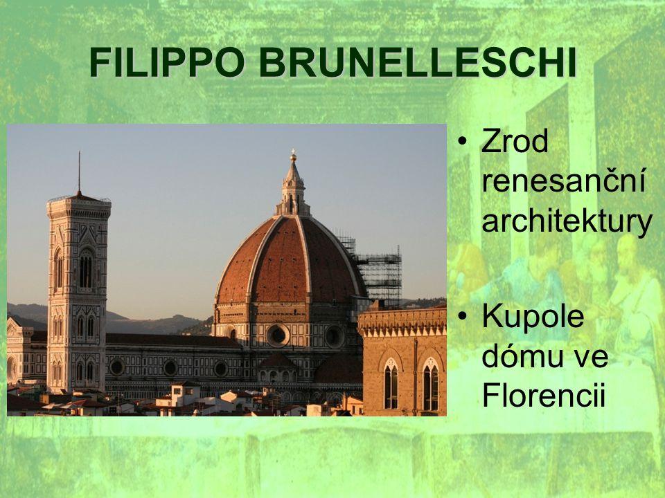 FILIPPO BRUNELLESCHI Zrod renesanční architektury