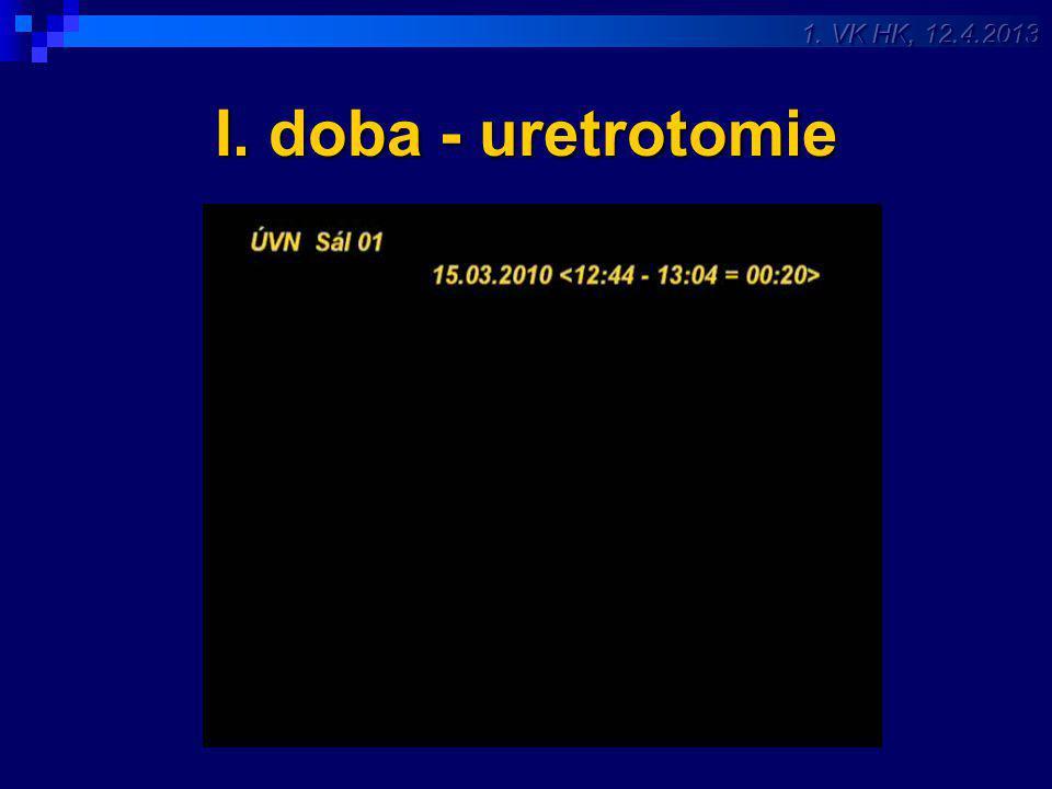 1. VK HK, 12.4.2013 I. doba - uretrotomie