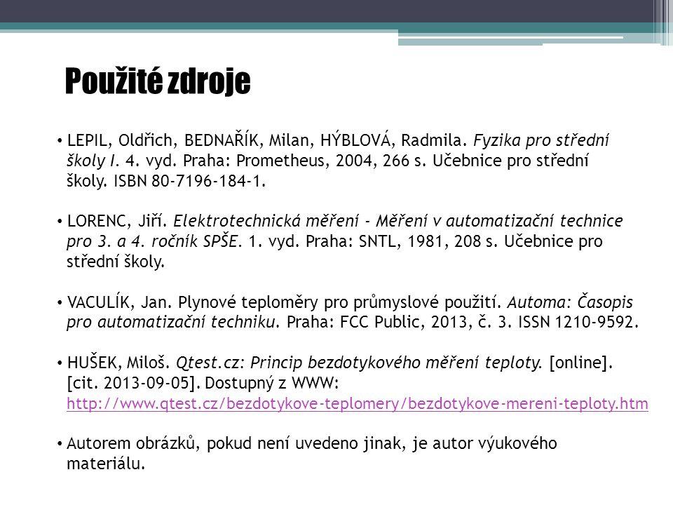 Použité zdroje LEPIL, Oldřich, BEDNAŘÍK, Milan, HÝBLOVÁ, Radmila. Fyzika pro střední.
