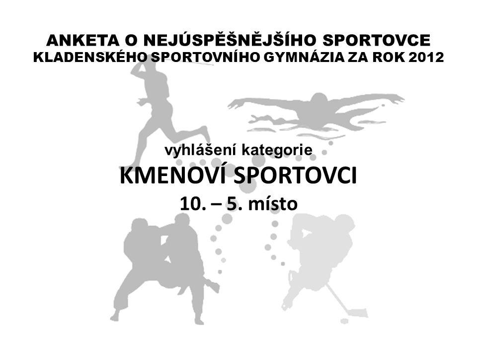 KMENOVÍ SPORTOVCI 10. – 5. místo