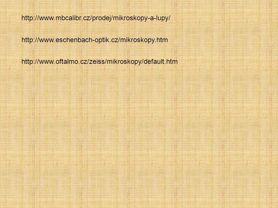 http://www.mbcalibr.cz/prodej/mikroskopy-a-lupy/ http://www.eschenbach-optik.cz/mikroskopy.htm.