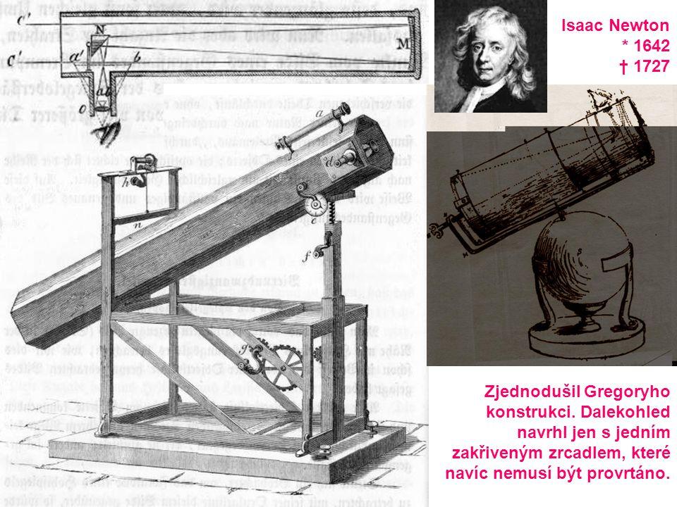 Isaac Newton * 1642. † 1727. Zjednodušil Gregoryho. konstrukci. Dalekohled. navrhl jen s jedním.