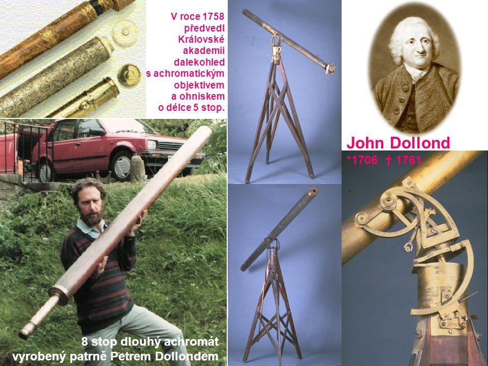 John Dollond *1706 † 1761 8 stop dlouhý achromát