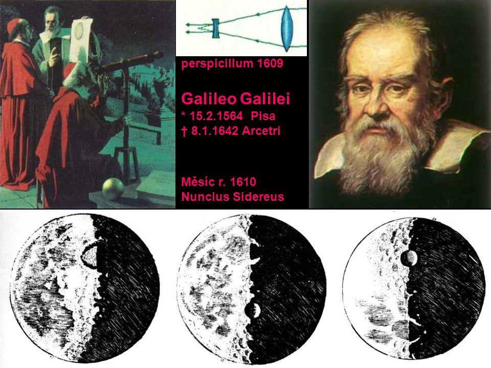 Galileo Galilei perspicillum 1609 * 15.2.1564 Pisa † 8.1.1642 Arcetri