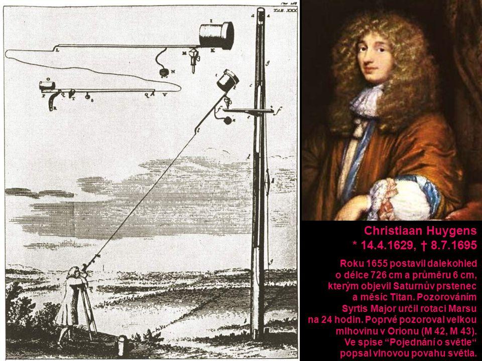 Christiaan Huygens * 14.4.1629, † 8.7.1695. Roku 1655 postavil dalekohled. o délce 726 cm a průměru 6 cm,