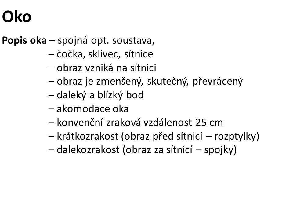 Oko Popis oka – spojná opt. soustava, – čočka, sklivec, sítnice