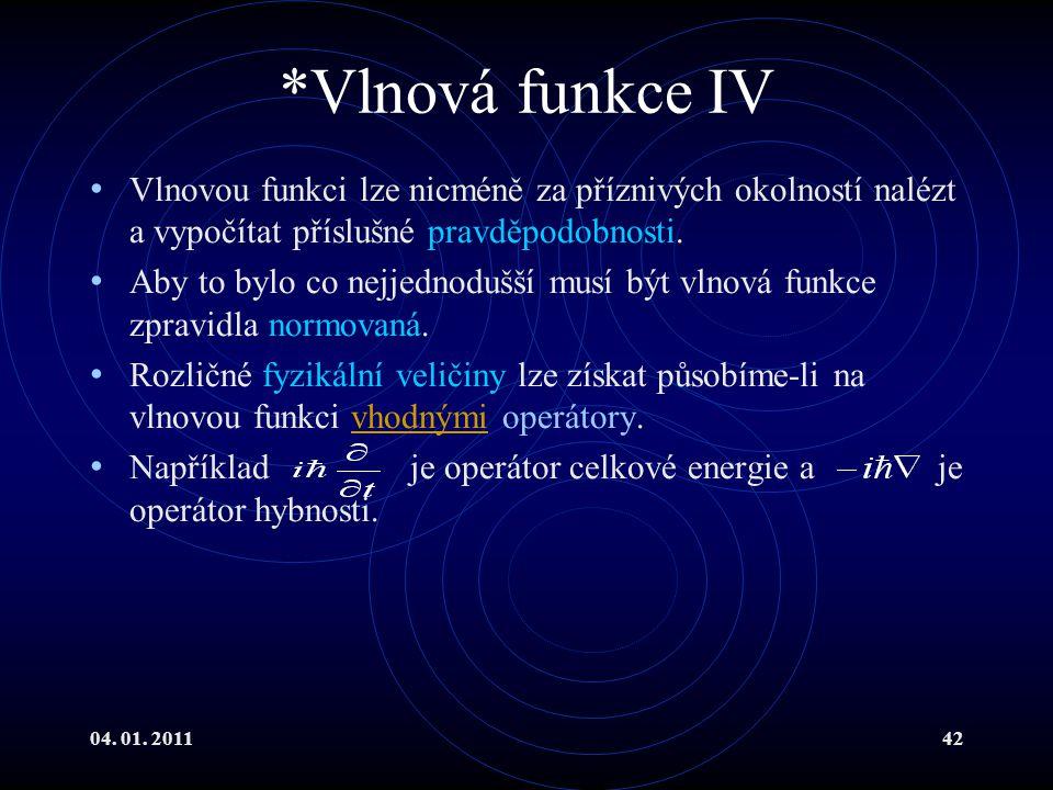 *Vlnová funkce IV Vlnovou funkci lze nicméně za příznivých okolností nalézt a vypočítat příslušné pravděpodobnosti.
