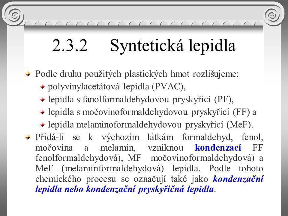 2.3.2 Syntetická lepidla Podle druhu použitých plastických hmot rozlišujeme: polyvinylacetátová lepidla (PVAC),