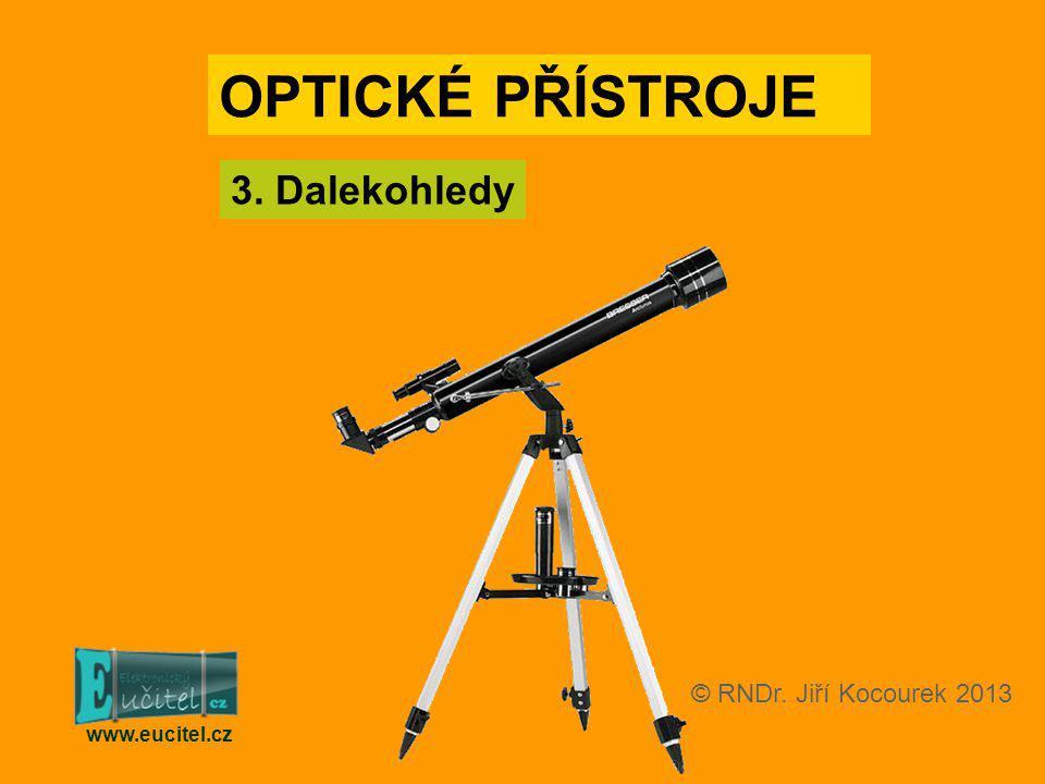 OPTICKÉ PŘÍSTROJE 3. Dalekohledy © RNDr. Jiří Kocourek 2013