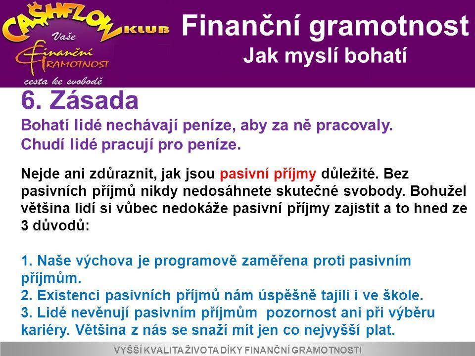 Finanční gramotnost 6. Zásada Jak myslí bohatí
