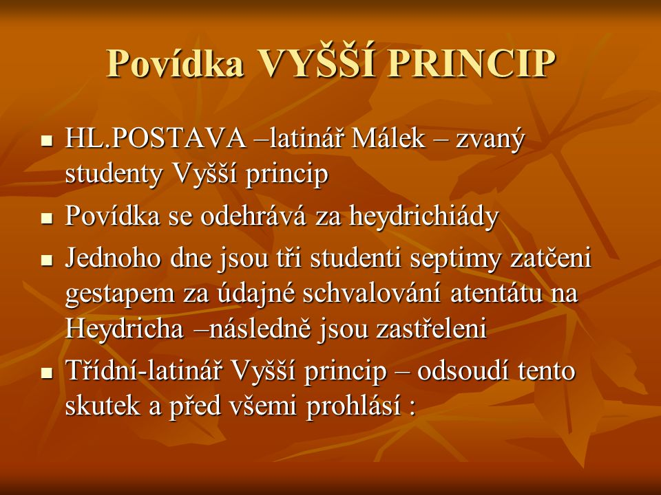 Povídka VYŠŠÍ PRINCIP HL.POSTAVA –latinář Málek – zvaný studenty Vyšší princip. Povídka se odehrává za heydrichiády.