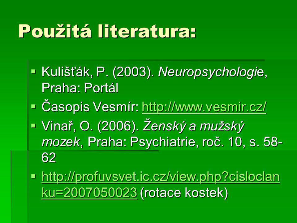 Použitá literatura: Kulišťák, P. (2003). Neuropsychologie, Praha: Portál. Časopis Vesmír: http://www.vesmir.cz/