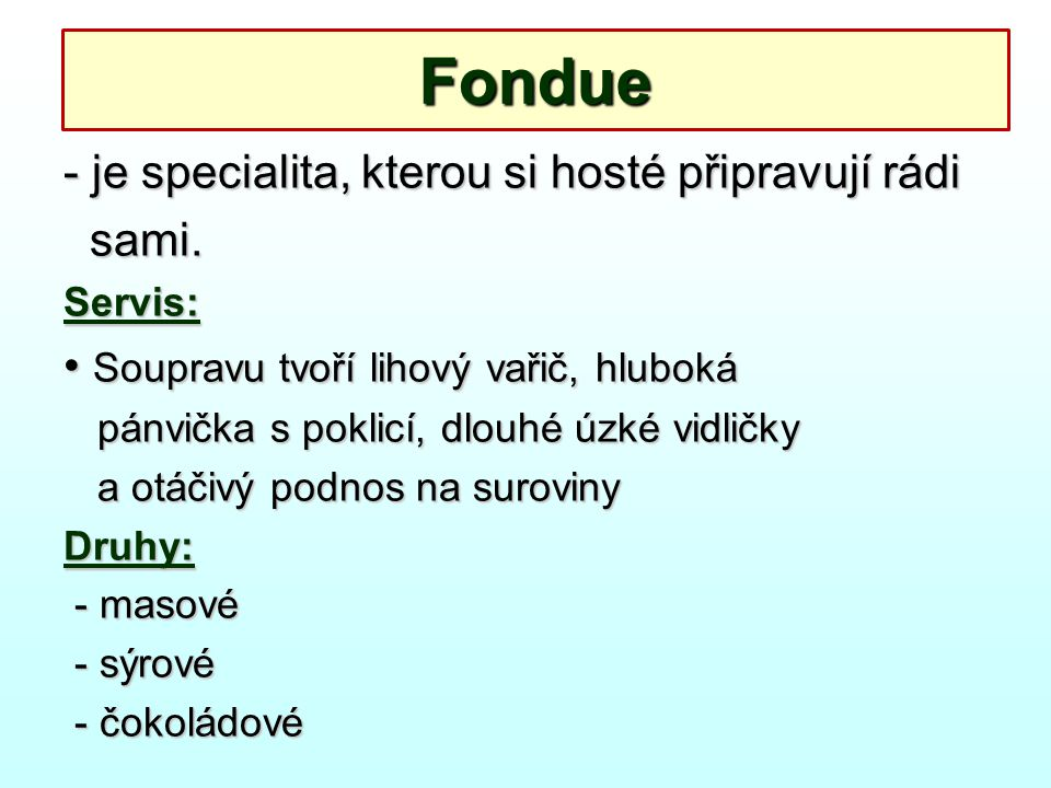 Fondue - je specialita, kterou si hosté připravují rádi sami.