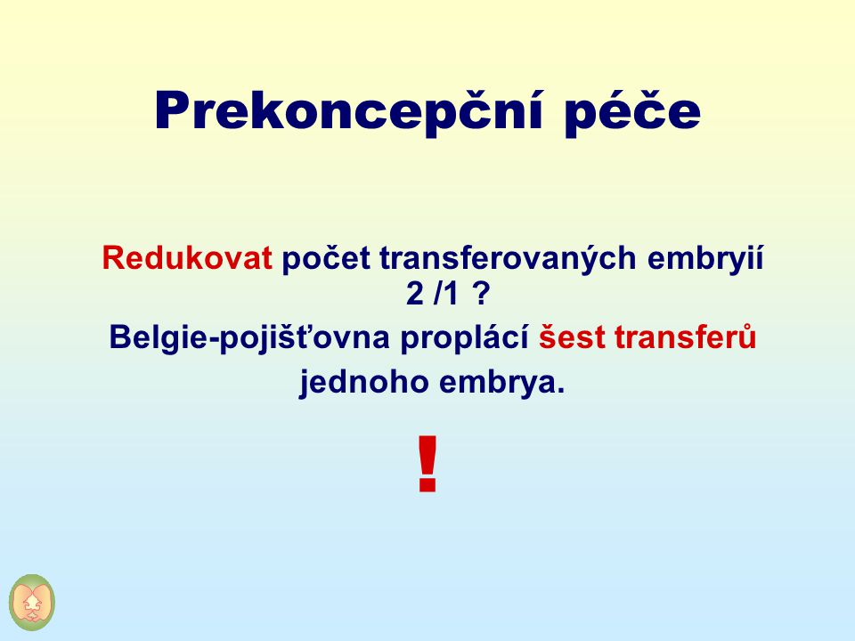 ! Prekoncepční péče Redukovat počet transferovaných embryií 2 /1