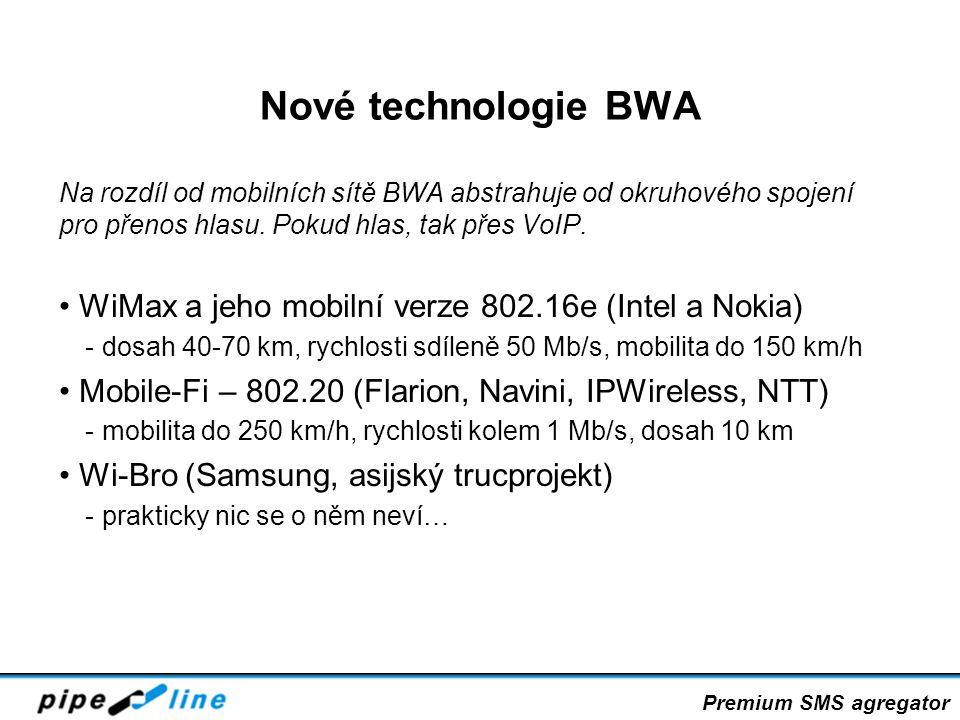 Nové technologie BWA Na rozdíl od mobilních sítě BWA abstrahuje od okruhového spojení pro přenos hlasu. Pokud hlas, tak přes VoIP.