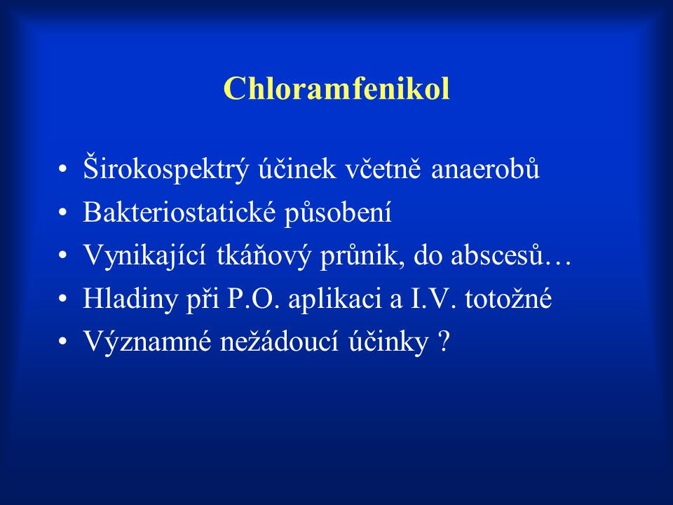 Chloramfenikol Širokospektrý účinek včetně anaerobů