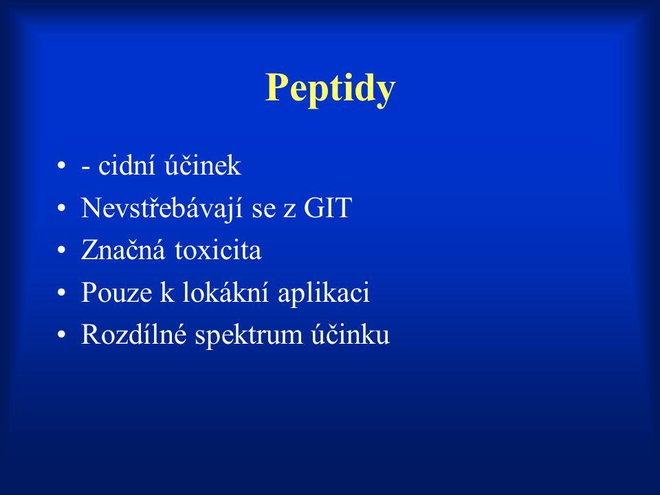 Peptidy - cidní účinek Nevstřebávají se z GIT Značná toxicita
