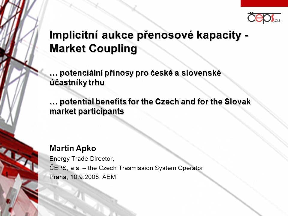 Implicitní aukce přenosové kapacity - Market Coupling … potenciální přínosy pro české a slovenské účastníky trhu … potential benefits for the Czech and for the Slovak market participants