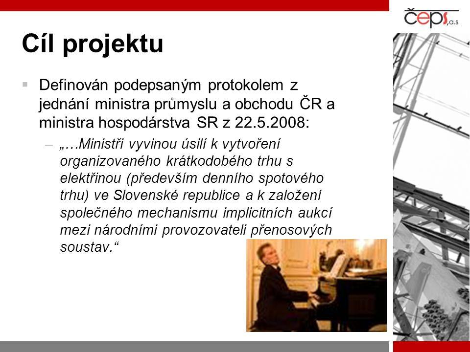 Cíl projektu Definován podepsaným protokolem z jednání ministra průmyslu a obchodu ČR a ministra hospodárstva SR z 22.5.2008: