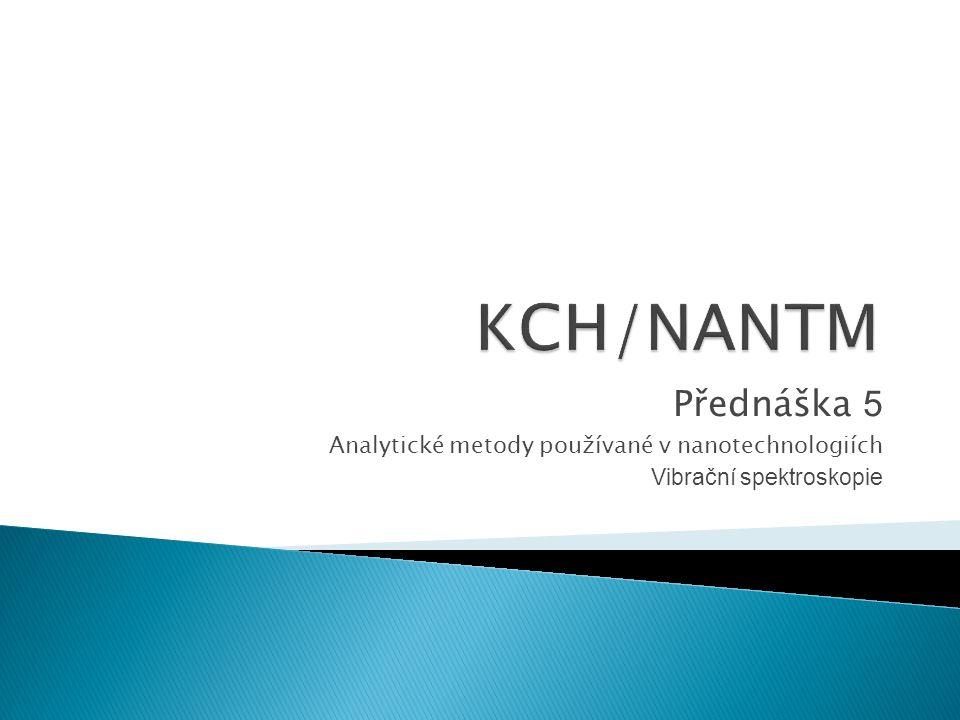 KCH/NANTM Přednáška 5 Analytické metody používané v nanotechnologiích