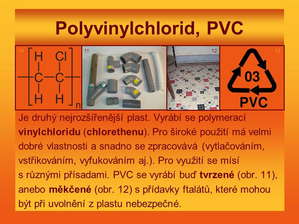 Polyvinylchlorid, PVC 10. 11. 12. 13. Je druhý nejrozšířenější plast. Vyrábí se polymerací.