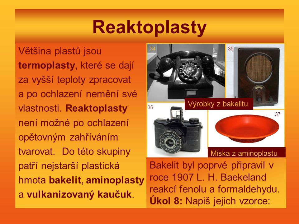 Reaktoplasty Většina plastů jsou termoplasty, které se dají