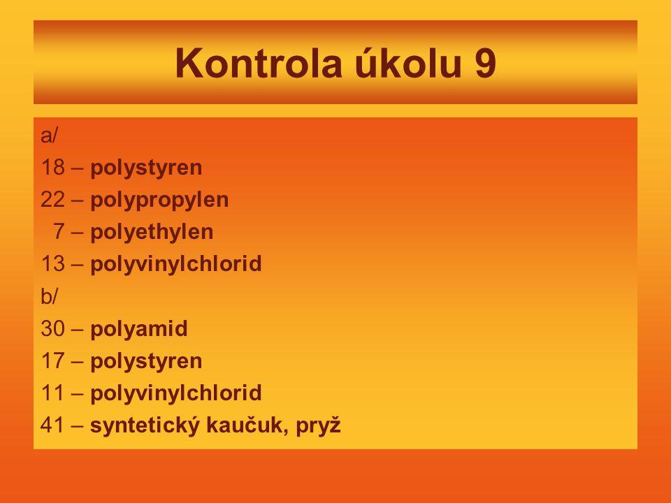 Kontrola úkolu 9 a/ 18 – polystyren 22 – polypropylen 7 – polyethylen