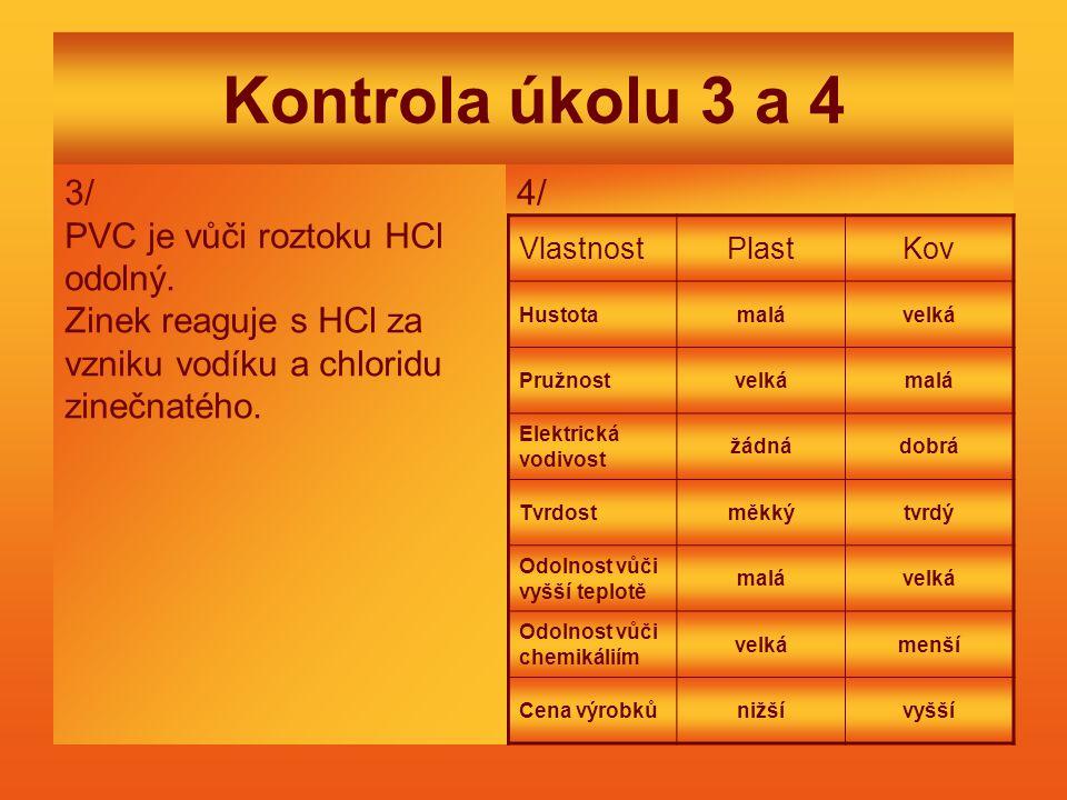 Kontrola úkolu 3 a 4 3/ PVC je vůči roztoku HCl odolný.