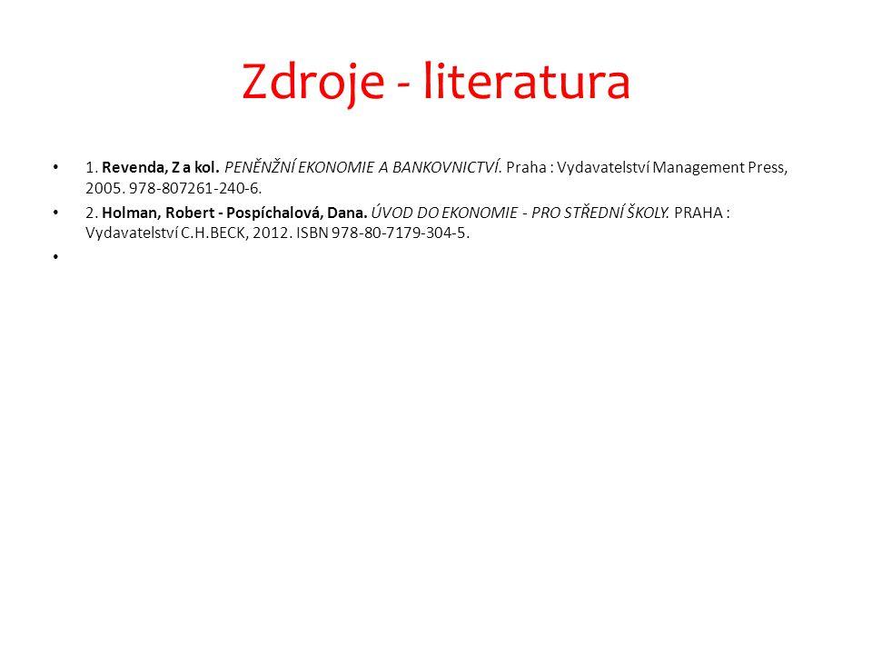 Zdroje - literatura 1. Revenda, Z a kol. PENĚNŽNÍ EKONOMIE A BANKOVNICTVÍ. Praha : Vydavatelství Management Press, 2005. 978-807261-240-6.