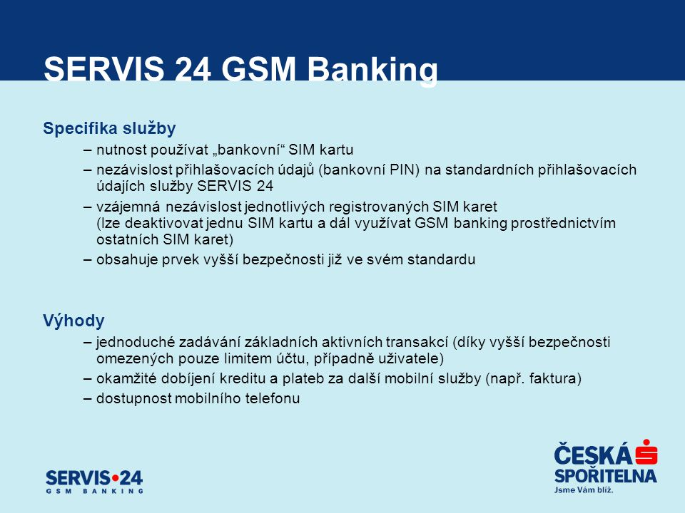 SERVIS 24 GSM Banking Specifika služby Výhody