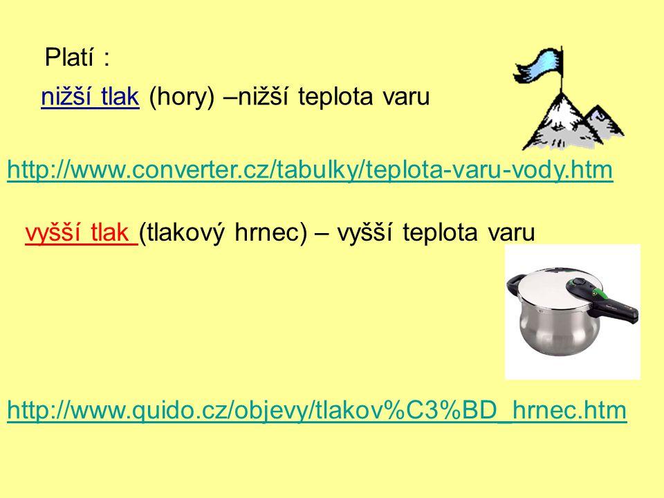 Platí : nižší tlak (hory) –nižší teplota varu. http://www.converter.cz/tabulky/teplota-varu-vody.htm.
