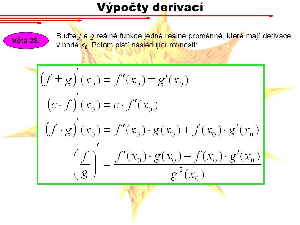 Výpočty derivací Buďte f a g reálné funkce jedné reálné proměnné, které mají derivace v bodě x0. Potom platí následující rovnosti:
