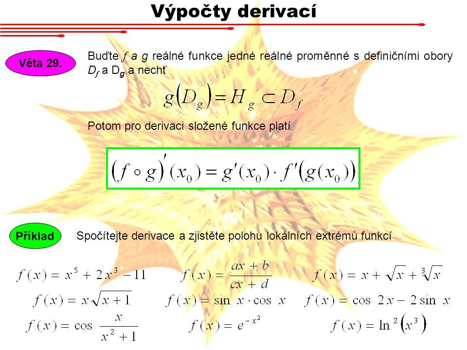 Výpočty derivací Buďte f a g reálné funkce jedné reálné proměnné s definičními obory Df a Dg a nechť.