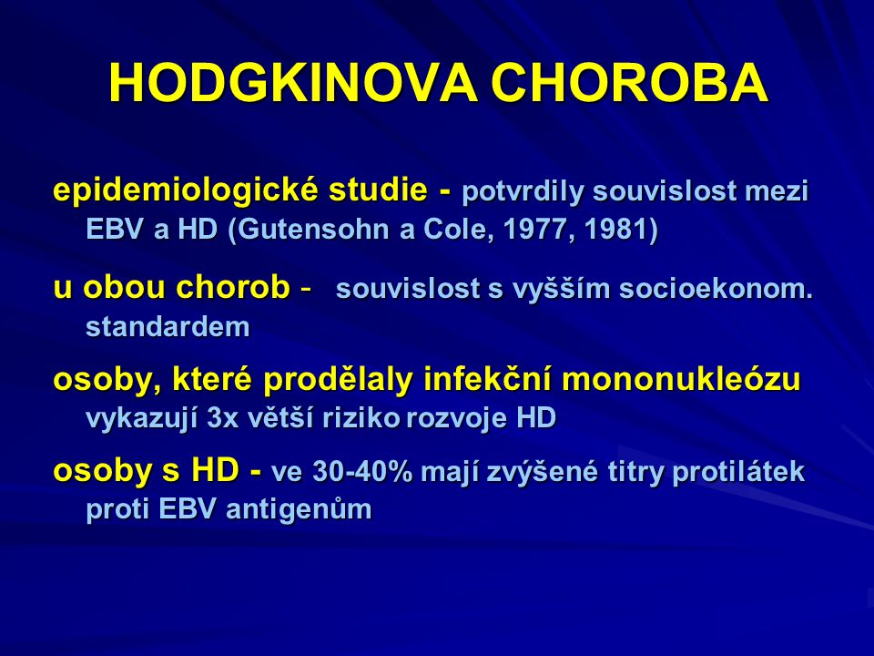 HODGKINOVA CHOROBA epidemiologické studie - potvrdily souvislost mezi EBV a HD (Gutensohn a Cole, 1977, 1981)