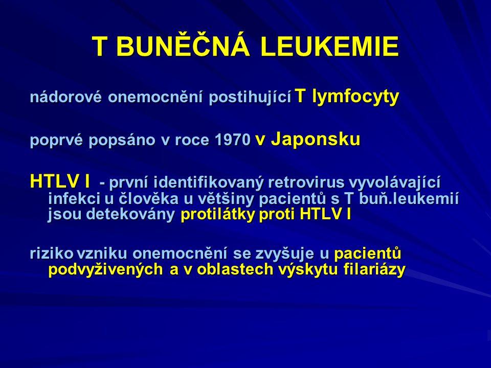 T BUNĚČNÁ LEUKEMIE nádorové onemocnění postihující T lymfocyty. poprvé popsáno v roce 1970 v Japonsku.