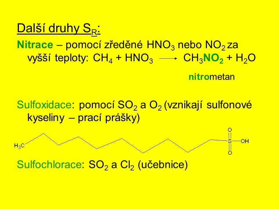 Další druhy SR: Nitrace – pomocí zředěné HNO3 nebo NO2 za vyšší teploty: CH4 + HNO3 CH3NO2 + H2O.