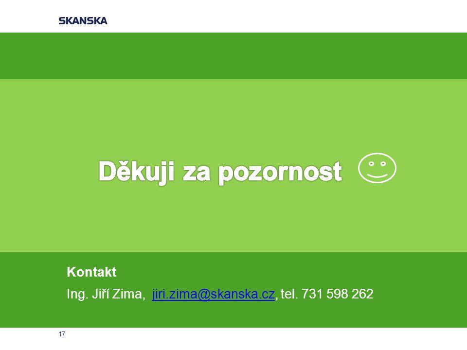 Děkuji za pozornost Kontakt Ing. Jiří Zima, jiri.zima@skanska.cz, tel. 731 598 262 17