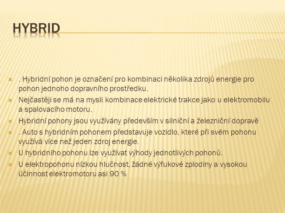 Hybrid . Hybridní pohon je označení pro kombinaci několika zdrojů energie pro pohon jednoho dopravního prostředku.