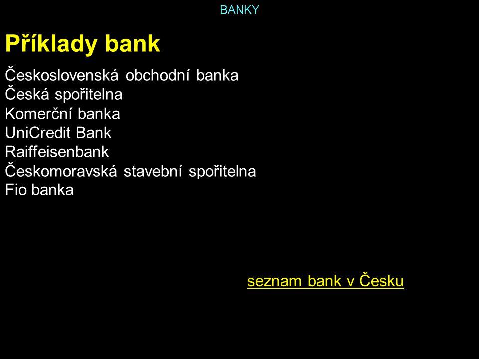 Příklady bank Československá obchodní banka Česká spořitelna